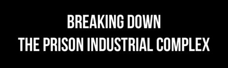 Critical Resistance Presents Breaking Down the Prison Industrial Complex